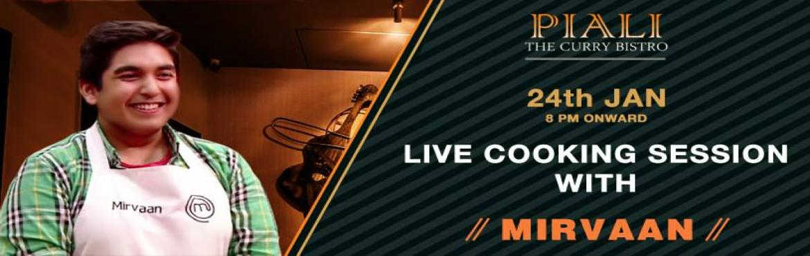 Book Online Tickets for Live cooking session with Mirvaan Vinaya, NewDelhi. Live cooking session with Mirvaan Vinayak at Piali  Going by the success of the sessions, Piali brings to you yet another Masterchef event and live cooking session. The youngest top contender of Masterchef India Season 5, Mirvaan Vinayak, joins
