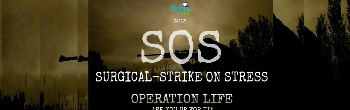 SOS: SURGICAL-STRIKE ON STRESS | OPERATION LIFE