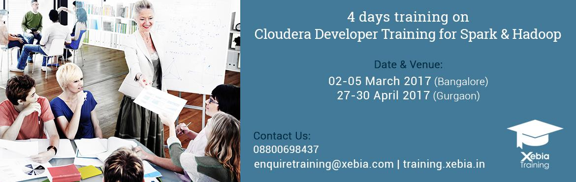 Book Online Tickets for Cloudera Developer Training for Apache S, Bengaluru.  Cloudera Developer Training for Spark and Hadoop I     Xebia\'s four-day hands-on training course delivers the key concepts and expertise participants need to ingest and process data on a Hadoop cluster using the most up-to-date tools and techniques