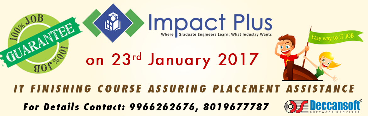Book Online Tickets for Impact Plus 100 Percent Job Guarantee Pr, Hyderabad. About Our Event We Deccansoft With our vast experience of 20 years in training and with our associations with various corporate clients we had the opportunity to understand the current needs software industry. With this experience and to provide reso