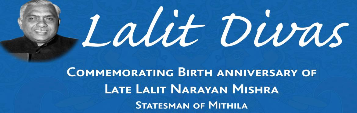 Book Online Tickets for Lalit Diwas, Commemorating Birth Anniver, NewDelhi. Commemorating Birth Anniversary of late Lalit Narayan Mishra, 14th Union Minister of Railways Organised by Logo (Mithilalok Foundation) Powered by Logo (British Lingua) Schedule: Date: February 02, 2017 Time: 11:30 AM Venue: British Lingua, Laxmi Nag