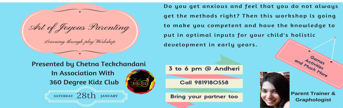 Book Online Tickets for Art of Joyous Parenting, Mumbai. Have you set your \'Parenting Goal\' for 2017?Learn The Art of Joyous ParentingA workshop specially curated for parents of children in early years and presented by Chetna Teckchandani, a Parent Trainer with an experience in the field of Early Childho