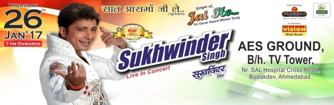 Book Online Tickets for  Sukhwinder Singh Live In Concert, Ahmedabad. From the beats of \'Chhaiya Chhaiya\' to goosebumps of \'Jai ho\' experience the live performance of energetic, sensational, mesmerising, Sukhwinder Singh, on the eve of 67th Republic Day at AES ground, Ahmedabad. Don\'t wait! Hurry up and book your