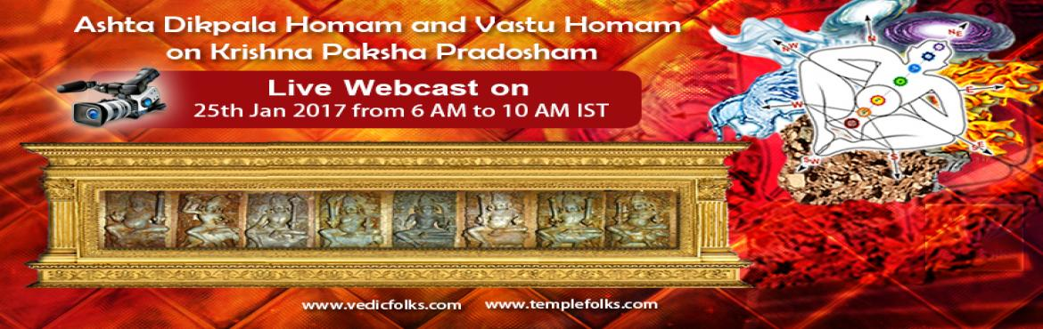 Book Online Tickets for Ashta Dikpala Homam and Vastu Homam, Chennai. Ashta dikpala & Vastu Homam on KrishnaPaksha Mahapradosham Stay protected from all sides andlet your space make you happy Scheduled LIVE On: 25th Jan 2017 from 6 AM to 9 AM IST Ashta Dikpalakas The eight gods ruling the eight quarters or the eigh