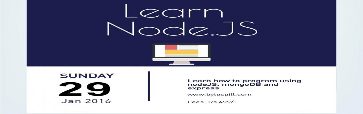 Book Online Tickets for NodeJS made easy: Learn nodeJS from Scra, Gurugram. In this session, we shall exhaustively cover how to build modern web applications in NodeJS and MongoDB1. NodeJS and LibUV2. Using Express and nodejs3. Setting up the project4. Express Router5. Templating using Jade6. MongoDB7. Building a work based