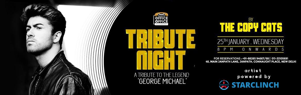 Book Online Tickets for Tribute Night to The Legend George Micha, NewDelhi. Be a part of the Tribute Night by The Copy Catsat Office Office and spend the evening in George Michael\' name! Good music and good moments will fill up the aura. Reserve your table now! For reservation: +91-88265 94667/68 | 011-33105691