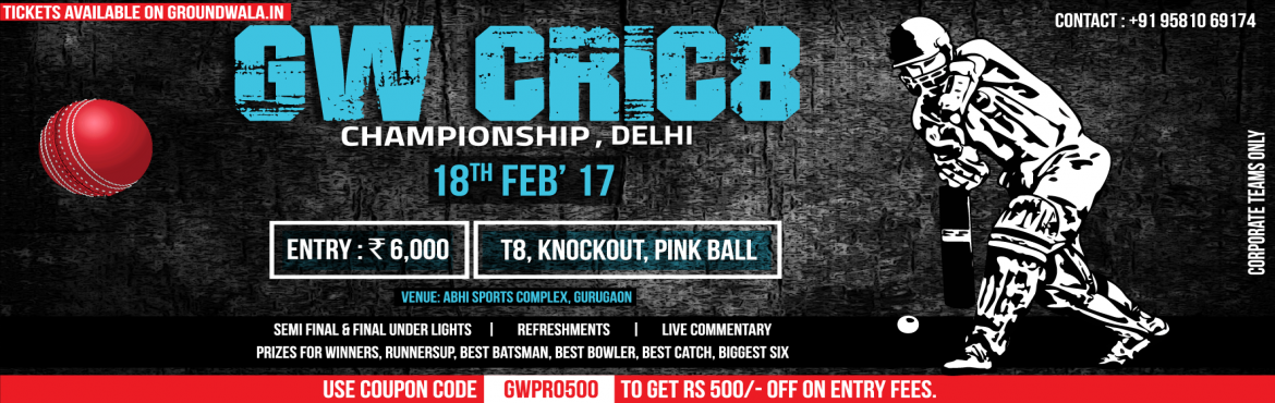 Book Online Tickets for GW Cric8 Championship, NewDelhi. Only Corporate & Mixed Corporate Teams invitedTournament Format: Knockout16 Teams with 8 players a side8 overs a side knockout matches.Total 15 matches ( 8 matches of first round on day 1 and 7 matches of quarter, semis and final matches on