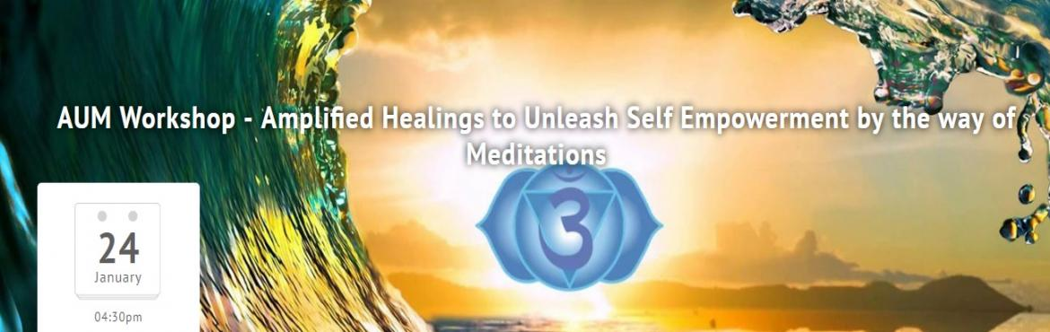 AUM Workshop - Amplified Healings to Unleash Self Empowerment by the way of Meditations