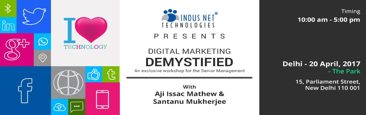 Book Online Tickets for Digital Marketing Demystified - Delhi, NewDelhi.  The Park Hotel, New Delhi | 20 April | Thursday- This is probably the ONLY event, you will ever have to attend, to get your thoughts structured for a super digital transformation, including new age Digital Marketing and Integrated Digita