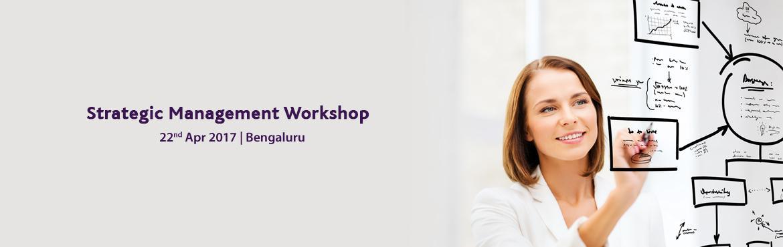 Book Online Tickets for Strategic Management Workshop on 22-Apri, Bengaluru. One Day Workshop on \