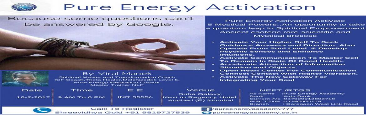 Book Online Tickets for Pure Energy Activation By Viral Manek In, Mumbai. Pure Energy Activation Activate 5 Mystical Powers By Viral Manek In Mumbai*.  *Date: 18th February**Time: 9.00 AM to 6.00 PM Venue: Suba Galaxy Andheri East *Pure Energy Activation Activate 5 Mystical Powers:* *An opportunity to t