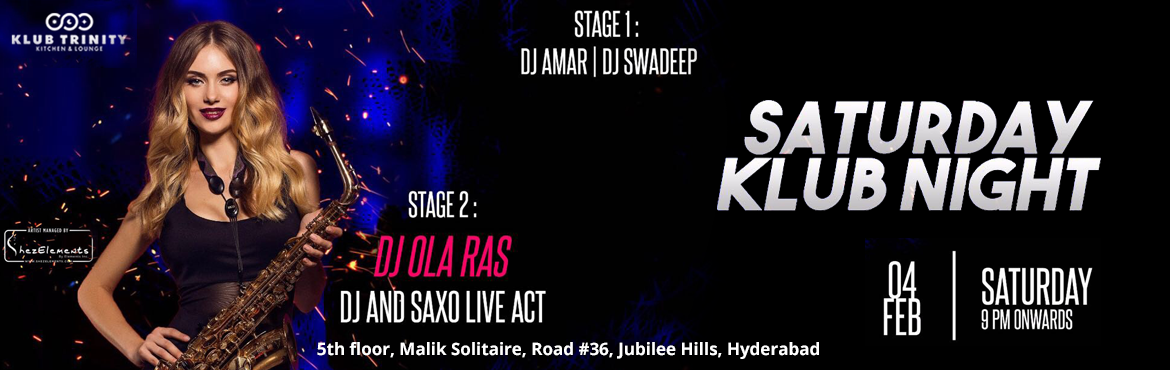 Book Online Tickets for Saturday Klub Night Live Saxophone and D, Hyderabad. Live Saxophone and Dj set by Ola Ras At Klub Trinity Terms and conditions:  All guest should be above 21. Open footwear is not allowed for men.