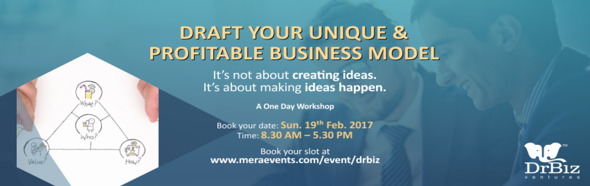 Draft your Ideas into Unique Business Models and Refine your Existing Business Models to PROFITS