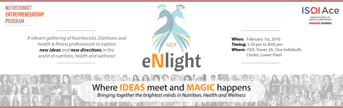 Book Online Tickets for eNlight, Mumbai. eNlight is a platform for Nutritionists, Dieticians and Health professionals who dare to be different!  This is where ideas meet and magic happens!  When you come here, you let go your fears and focus on specific action steps for your growth. Young o
