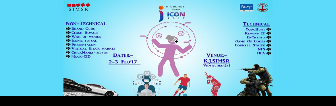 Book Online Tickets for ICON 2017, Mumbai. ICON is the annual technical event of K. J. Somaiya Institute of Management Studies and Research. Clicking onto its decade year promises to be better and bigger. Laying its first stone in the year 2007, ICON has only moved forward onto becoming