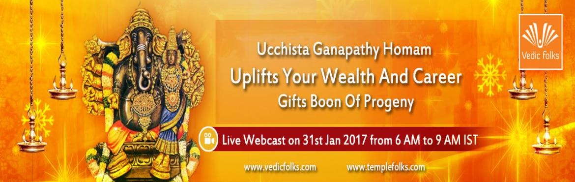 Book Online Tickets for Ucchista Ganapathy Homam, Chennai. Vedicfolks special Ritual For Shukla Paksha ChathurthiUcchista Ganapathy HomamUplifts Wealth And Career, Gifts Boon Of ProgenyScheduled LIVE on 31st January, 2017 from 6AM to 9AM ISTLord Ganapathy is a perfect epitome of arts and science and is known