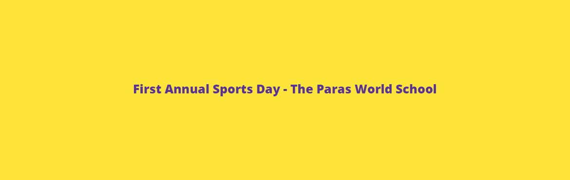 Book Online Tickets for First Annual Sports Day - The Paras Worl, Gurugram. SAVE THE DATE for the FIRST ANNUAL SPORTS DAY of THE PARAS WORLD SCHOOL, INDIA on SATURDAY, 25th FEB' 2017.   The Paras World School is a premier educational institution, based in central Gurgaon, Haryana. The School is backed by the well-