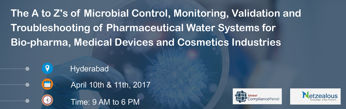 The A to Zs of Microbial Control, Monitoring, Validation and Troubleshooting of Pharmaceutical Water Systems for Bio-pharma, Medical Devices and Cosmetics Industries