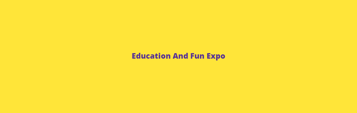 Education And Fun Expo