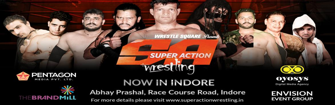 Book Online Tickets for Super Action Wrestling fight  Now in Ind, Indore.  Super Wrestling Action is a unique blend of sport and entertainment, combining in-ring match action with entertainment. Wrestle Square - Super Wrestling Action is the ultimate in family entertainment! The show will feature international and indian w