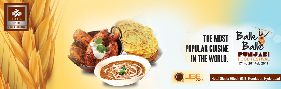 """Book Online Tickets for Punjabi Food Festival at Qube Cafe, Hyderabad. Hear the word """"PUNJABI"""" and you cannot but think of PUNJAB and its people who believe in good food and needless to mention unlimited masti (enjoyment).  Siesta Hitech is hosting a Punjabi Food Festival at Qube Cafe from 17th Februar"""