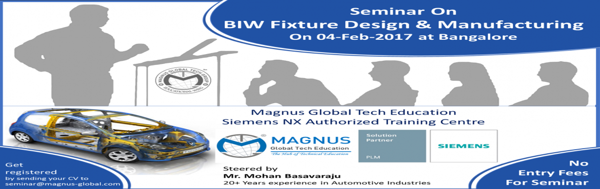 Book Online Tickets for Seminar On BIW Fixture Design Engineerin, Bengaluru. Seminar On BIW Fixture Design & Manufacturing  As global competition continues to drive cost, quality, and time to market, manufacturers can gain and keep a competitive advantage through a faster, more efficient product development system.&