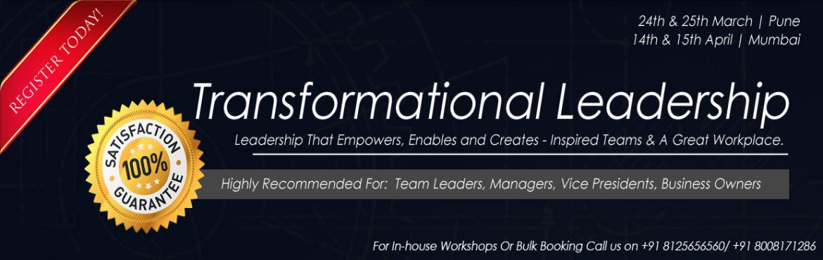 Book Online Tickets for Transformational Leadership Workshop Mum, Mumbai. Transformational Leadership Learn How To Empower, Enable and Create An Inspired Teams & A Great Workplace. Introduction: Modern day leaders are trapped between constant demand of scaling up the business and build high performance teams that can o