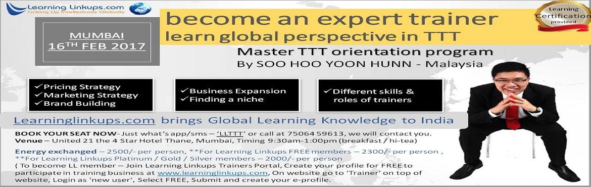 Book Online Tickets for Master TTT orientation program- By Inter, Thane. Become an expert trainerlearn global perspective in TTT  Master TTT orientation program By International Trainer from Malaysia    topics covered:      - Pricing Strategy    - Marketing Strategy   - Brand Building   - Business Expansion    - Fin
