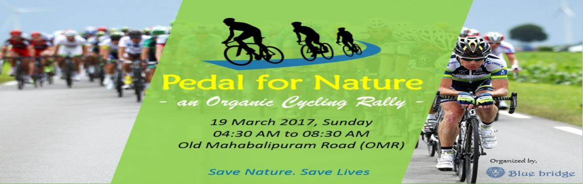 Book Online Tickets for PEDAL FOR NATURE, Chennai. Pedal for Nature – an organic cycling rally organized by Blue Bridge Resources Pvt Ltd for the cause of saving natural resources and to save traditional practices on food, health & life style which brings in happiness & healthy way of l