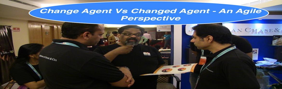 Change Agent Vs Changed Agent - An Agile Perspective