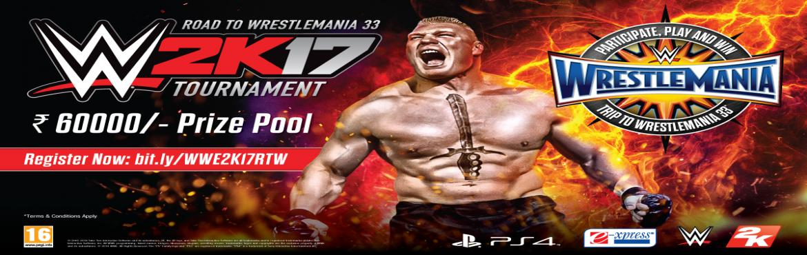 WWE 2K17: ROAD TO WRESTLEMANIA 33 BIGGEST GAMING TOURNAMENT TO BE HELD IN MUMBAI