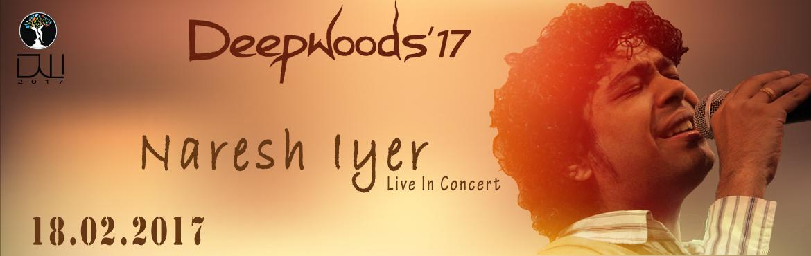 Book Online Tickets for DEEPWOODS 2017 - NARESH IYER LIVE - POPU, Chennai. Team Deepwoods brings to you one of the maestros of Indian contemporary music to the stage on 18th of February. Naresh Iyer one of the most celebrated playback singer across the nation comes to the woods and guarantees an awe inspiring and mesme