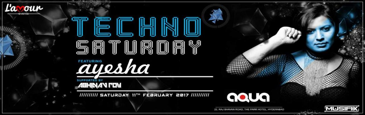 Book Online Tickets for Techno Saturday with Ayesha Pramanik, Hyderabad.  Hello Hyderabad... Ready for another techno night? L\'amour Events is proud to present you one more \'TECHNO SATURDAY\'. Featuring Ayesha Pramanik, the Techno queen. Supporting act by Abhinav Roy. So block your date:11 th Feb at Aqua, The Park.  &nb