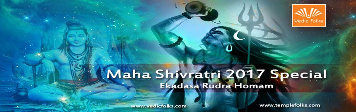 Book Online Tickets for Maha Shivratri 2017 special homam, Chennai. Worship and seek blessings of eleven forms of Lord Rudra on Maha Shivratri 2017Maha Shivratri Special - Ekadasa Rudra Homam Brings Success In All MattersScheduled LIVE on: 24th February, 2017 from 6.30 PM IST OnwardsVedicfolks is performing Ekadasa R