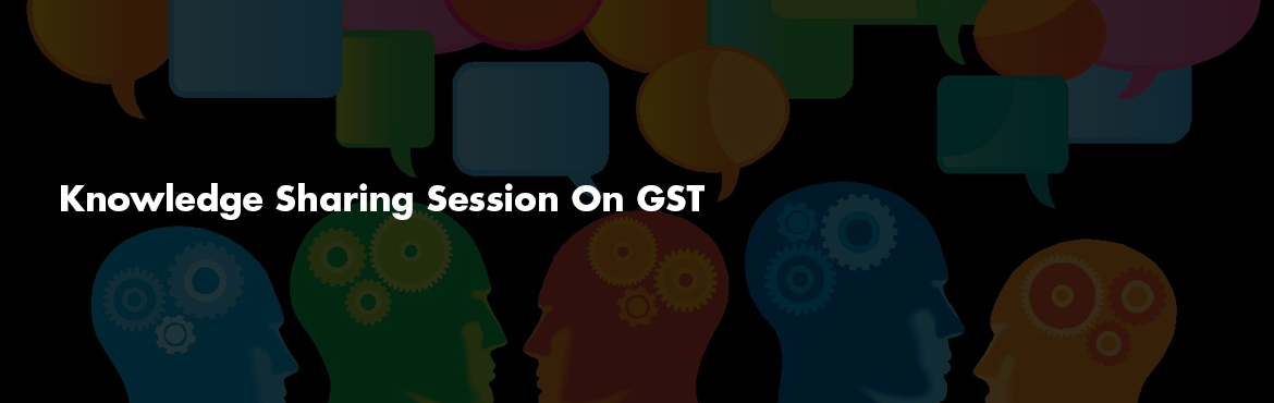 Knowledge Sharing Session On GST