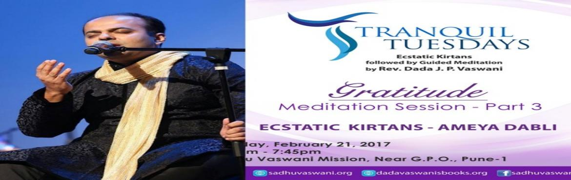 Book Online Tickets for Singer Ameya Dabli to perform @Tranquil , Pune. Ecstatic kirtans by popular singer Ameya Dabli (from Mumbai) & guided meditation by Dada JP Vaswani on Gratitude at TRANQUIL TUESDAYS on 21st February 2017 from 6.45 PM to 8.45 PM.