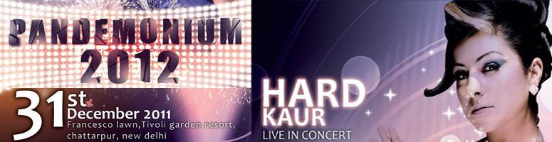 Book Online Tickets for HARD KAUR Live @ Pandemonium 2012 New Ye, NewDelhi. 
