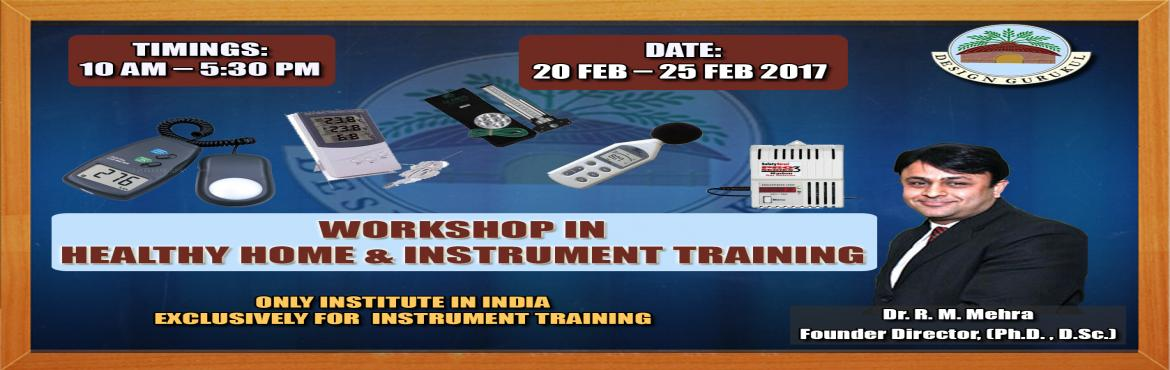 Book Online Tickets for Workshop in Healthy Home and Instrument , NewDelhi. Healthy Home & Instrument Training is a workshop that provides technical trainings in measuring the various energy levels of different energies prevailing in the nature and the impact of these energies on human health & psychology.This
