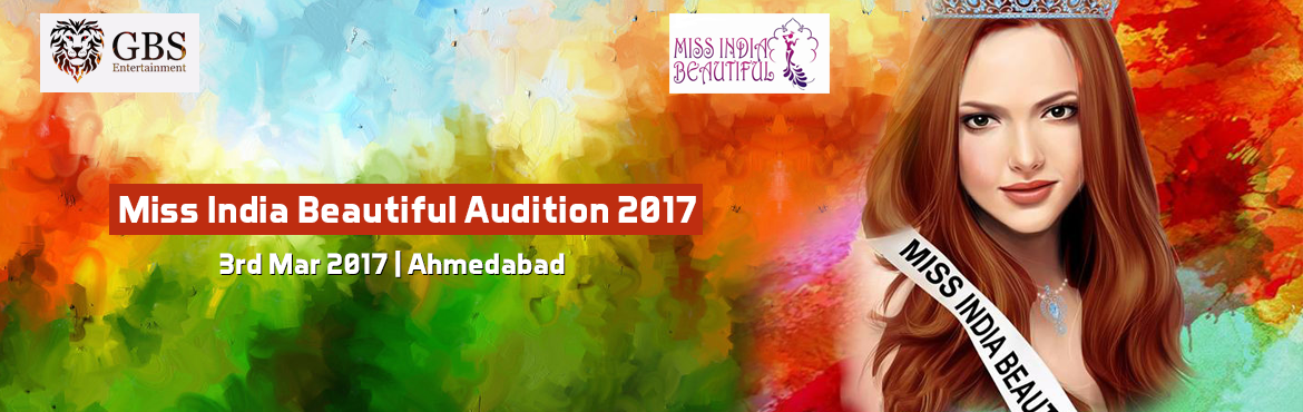 Book Online Tickets for Miss India Beautiful Audition 2017 - Ahm, Ahmedabad. Miss India Beautiful 2017 registration form GBS Entertainment (A subsidiary of Ingenio Consulting Services) proudly presents Miss India Beautiful 2017. Auditions will happen across India and Finale will take place on 19th March @ Hyderabad, Telangana