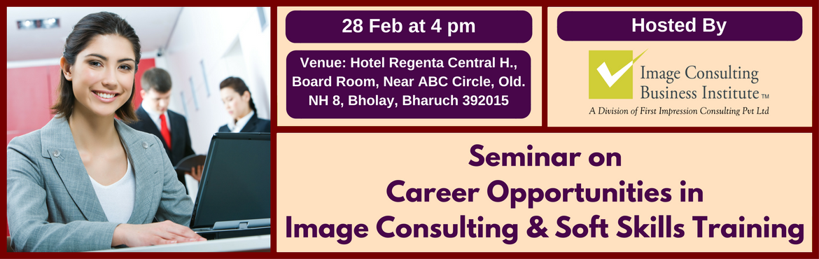 Book Online Tickets for Seminar on Career Opportunities in Image, Bharuch. A must attend ICBI Seminar for thoseaspiring for new careers in Image Consulting & Soft Skills Training. Who should attend?  Women on sabbatical, looking for self-employment opportunities Housewives, looking for self-employment opportunitie