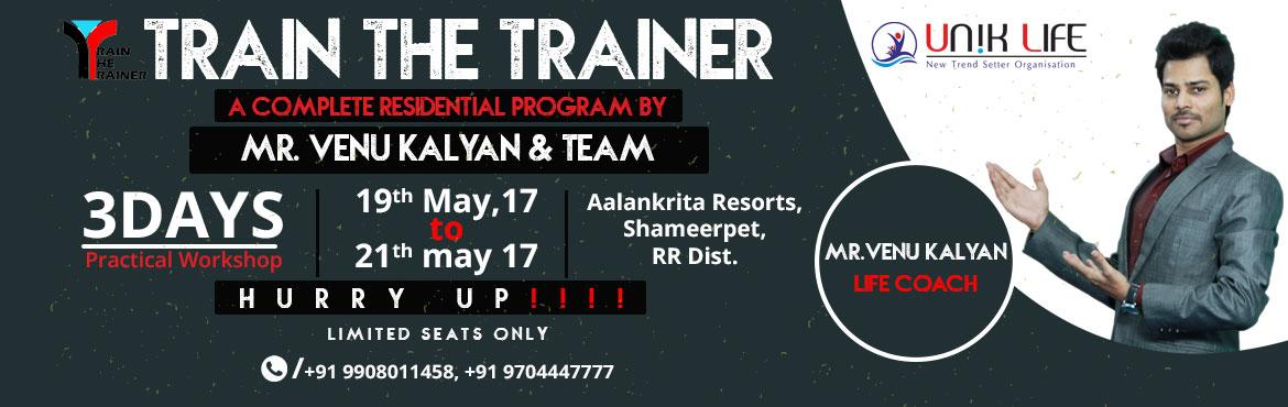 Book Online Tickets for Train The Trainer Program by Mr.Venu Kal, Hyderabad. About The Event   UNIK LIFE Presents Leading ProgramTrain The Trainer by Mr.Venu Kalyan & TeamOn 19th,20th, & 21st MAY\'17 from 09 AM to 06 PMAt Aalankrita Resort, Shameerpet, R.R.Dist.Package: Rs.20,000/- (3days Complete Resident