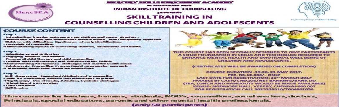 Book Online Tickets for SKILL TRAINING IN COUNSELLING CHILDREN A, Chennai. Mercury Skills Enrichment Academy in association with  INDIAN INSTITUTE OF COUNSELLING presents SKILL TRAINING IN COUNSELLING CHILDREN AND ADOLESCENTS This course has been specially designed to give participants a solid foundation in skills and techn