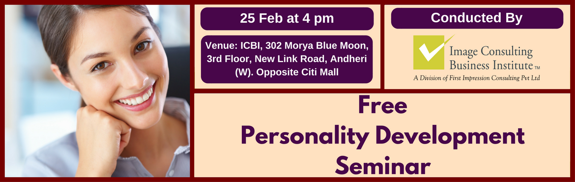 Book Online Tickets for Free Personality Development Seminar (25, Mumbai. Two-hour free Seminar on personality development Developing your personality is the key for success in all walks of life. Body Image, Self Image, Self Esteem and Self Confidence are all elements that contribute to your overall personality. Personalit