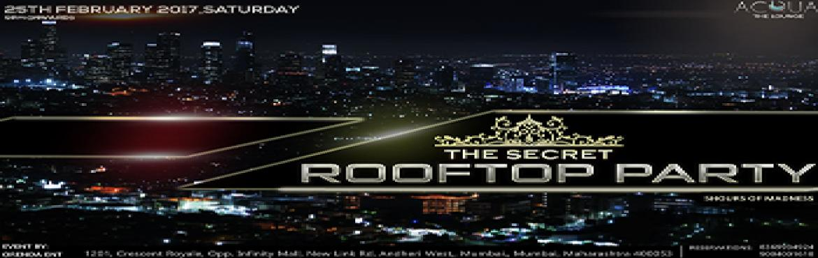 Book Online Tickets for THE SECRET ROOFTOP PARTY, Mumbai. THE SECRET ROOFTOP PARTY @ ACQUA 25th February 2017,Saturday. If you obey all the rules,you miss all the fun. 5 DJ\'s spinning commercials/edm/bollywood music throughout the night.   ALCOHOL,FOOD AND SHEESHA! Couples & Girls Walk-In Free on