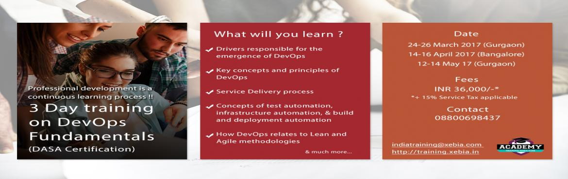 Book Online Tickets for DevOps Fundamentals (DASA Certification), Gurugram. DevOps Fundamentals (DASA Certification) DevOps is the future of IT today! The 3-day course provides an introduction to DevOps — the cultural and professional movement that stresses communication, collaboration, integration and, of