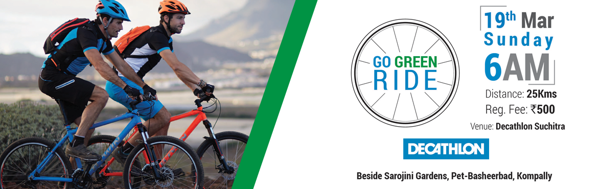 Book Online Tickets for Go Green Ride 2017, Hyderabad. Go Green Cycle Ride 2017 is organised by the Decathlon Sports India Pvt. Ltd. The Go Green Cycle Ride, which is being organised at the Decathlon Suchitra would be a 25km, ride is to encourage the community to Go Green by regular c