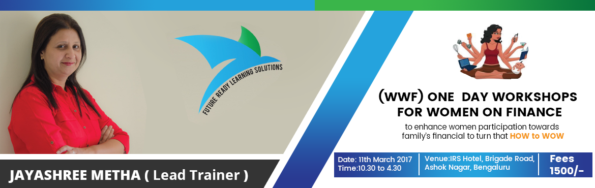 Book Online Tickets for WWF (Workshop for Women on Finance), Bengaluru. A very special module to enhance women participation in family\'s financial decisions and beyond. A session filled with lot of fun and activiites to empower you to turn that HOW to WOW. The session caters to the need of both working women and home ma
