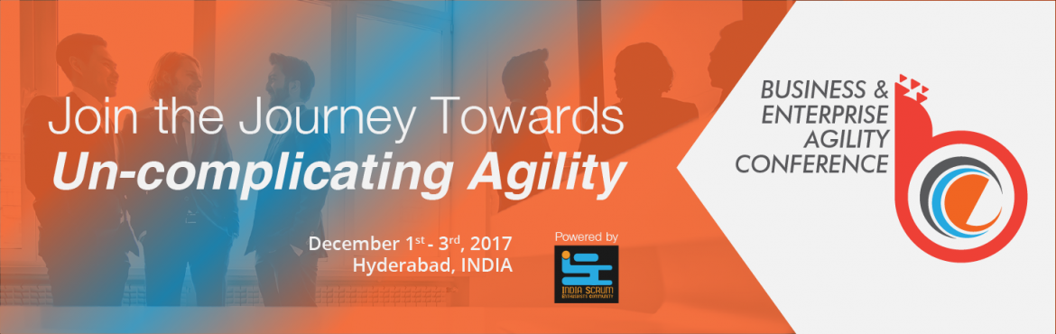 "Book Online Tickets for Business and Enterprise Agility Conferen, Hyderabad.   Business and Enterprise Agility Conference 2017 An International Congress for Business and Enteprise Agility Practitioners ""Uncomplicate Agility""   Million-dollar question? Have we even felt that our traditions of management,"