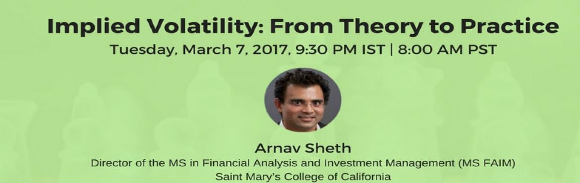 "Book Online Tickets for Free Webinar on Implied Volatility: From, Mumbai.  Attend a free webinar ""Implied Volatility: From Theory to Practice"" on Tuesday, March 07, 2017, 9:30 PM IST 