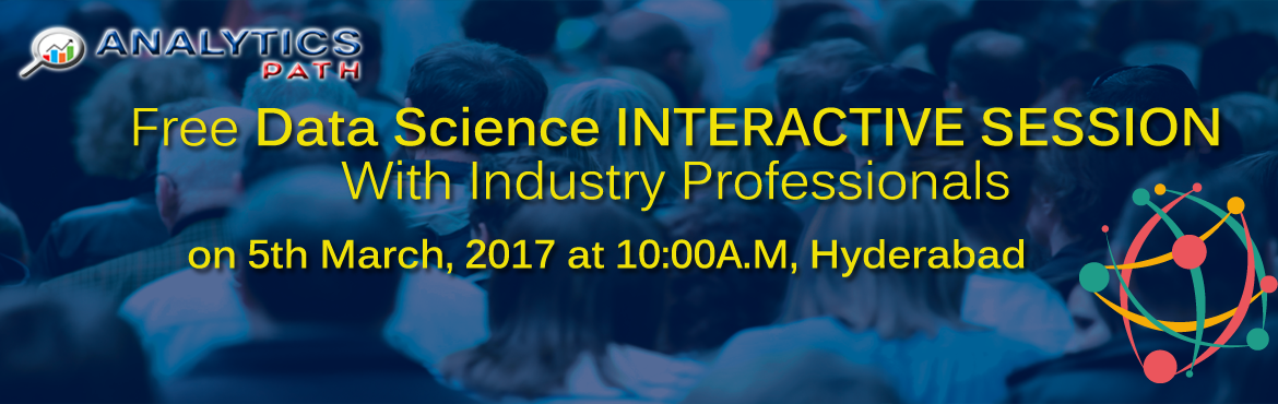 Join Free Data Science High INTERACTIVE SESSION with Industry Professionals on 5th March, 2017 at Analytics Path @ 10:00 A.M